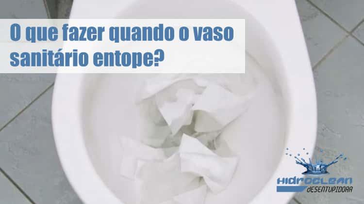 o que fazer quando o vaso sanitário entope